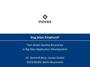 Bug bites Elephant Testdriven Quality Assurance in Big