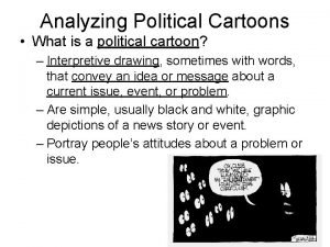 Analyzing Political Cartoons What is a political cartoon