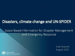 Disasters climate change and UNSPIDER Space Based Information
