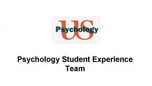 Psychology Student Experience Team What does the Psychology