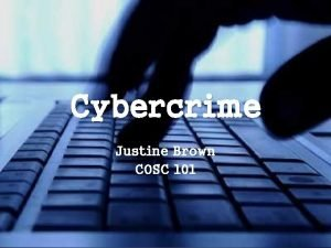Cybercrime Justine Brown COSC 101 What is Cybercrime