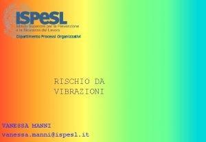 Dipartimento Processi Organizzativi RISCHIO DA VIBRAZIONI VANESSA MANNI