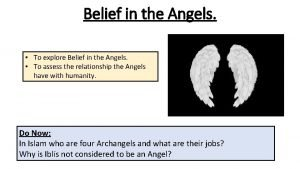 Belief in the Angels To explore Belief in