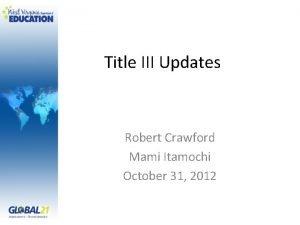 Title III Updates Robert Crawford Mami Itamochi October