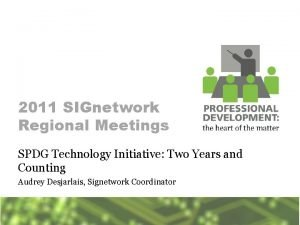 2011 SIGnetwork Regional Meetings SPDG Technology Initiative Two