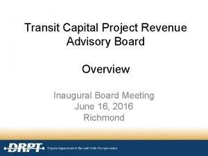 Transit Capital Project Revenue Advisory Board Overview Inaugural