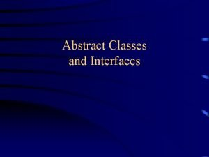 Abstract Classes and Interfaces Abstract methods You can