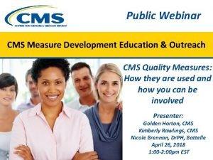 Public Webinar CMS Measure Development Education Outreach CMS