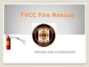 FVCC Fire Rescue PORTABLE FIRE EXTINGUISHERS 2 5