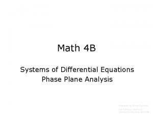 Math 4 B Systems of Differential Equations Phase
