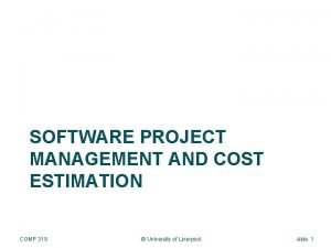 SOFTWARE PROJECT MANAGEMENT AND COST ESTIMATION COMP 319