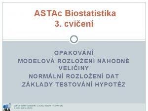 ASTAc Biostatistika 3 cvien OPAKOVN MODELOV ROZLOEN NHODN