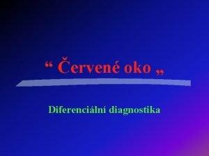 erven oko Diferenciln diagnostika Pojem erven oko Vnj