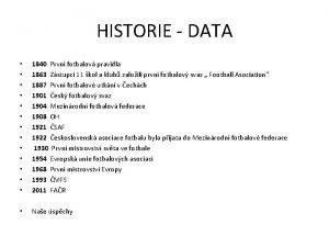 HISTORIE DATA 1840 Prvn fotbalov pravidla 1863 Zstupci
