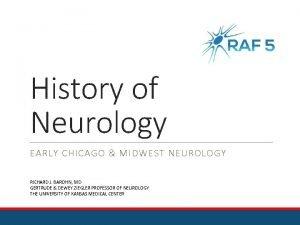 History of Neurology EARLY CHICAGO MIDWEST NEUROLOGY RICHARD