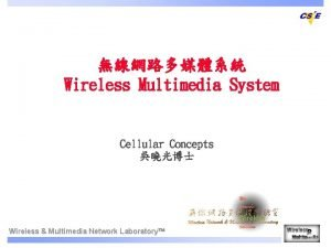 Wireless Multimedia System Cellular Concepts Wireless Multimedia Network