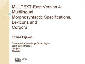 MULTEXTEast Version 4 Multilingual Morphosyntactic Specifications Lexicons and