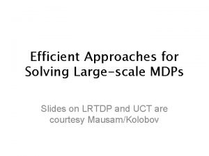 Efficient Approaches for Solving Largescale MDPs Slides on