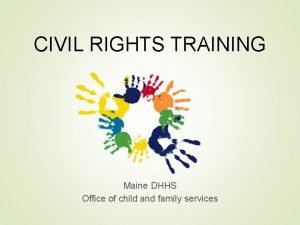 CIVIL RIGHTS TRAINING Maine DHHS Office of child