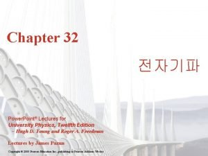 Chapter 32 Power Point Lectures for University Physics