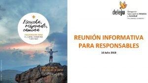 REUNIN INFORMATIVA PARA RESPONSABLES 16 Julio 2018 ESPRITU