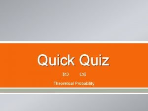 Quick Quiz Theoretical Probability Question 1 Find theoretical