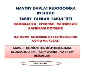 NAVOIY DAVLAT PEDOGOGIKA INSTITUTI TABIIY FANLAR FAKULTETI GEOGRAFIYA