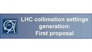 LHC collimation settings generation First proposal COLL settings