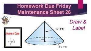 Homework Due Friday Maintenance Sheet 26 Draw Label