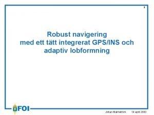 1 Robust navigering med ett ttt integrerat GPSINS