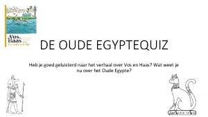 DE OUDE EGYPTEQUIZ Heb je goed geluisterd naar