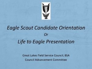 Eagle Scout Candidate Orientation Or Life to Eagle