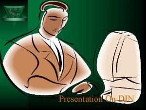 Presentation On DIN What is DIN Din means