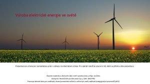 Vroba elektrick energie ve svt Zdroj 3 Prezentace