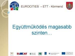 EUROCITIES ETT Krmend Egyttmkds magasabb szinten EUROCITIES ETT