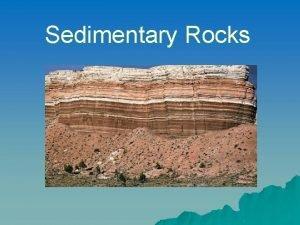 Sedimentary Rocks Origin u Comprise 75 of the