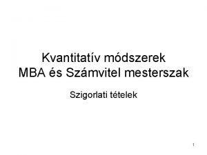 Kvantitatv mdszerek MBA s Szmvitel mesterszak Szigorlati ttelek