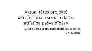 Aktualittes projekt Profesionla socil darba attstba pavaldbs Socil