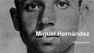 Miguel Hernndez Poeta espaol 2020 Miguel Hernndez Miguel