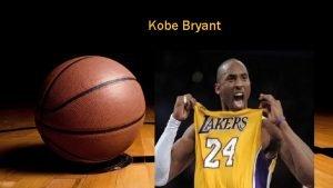 Kobe Bryant Who is Kobe Bryant Kobe Bryant