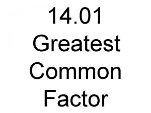 14 01 Greatest Common Factor Factors are numbers