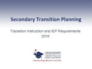 Secondary Transition Planning Transition Instruction and IEP Requirements