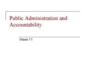 Public Administration and Accountability Week 11 Accountability n