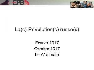 Las Rvolutions russes Fvrier 1917 Octobre 1917 Le