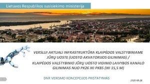 Lietuvos Respublikos susisiekimo ministerija VERSLUI AKTUALI INFRASTRUKTRA KLAIPDOS