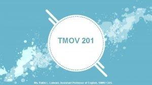 TMOV 201 Ms Rakhi L Lalwani Assistant Professor
