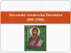 Slovensk stredovek literatra 800 1500 VEKOMORAVSK OBDOBIE 800