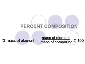 PERCENT COMPOSITION mass of element mass of element