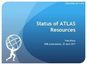 CERNRRB2017 023 Status of ATLAS Resources Fido Dittus