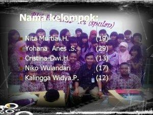 Nama kelompok Nita Murtia H n Yohana Anes